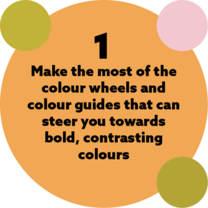 Roudel with the wording 'make the most of the colour wheels and colour guides that can steer you towards bold, contrasting colours'