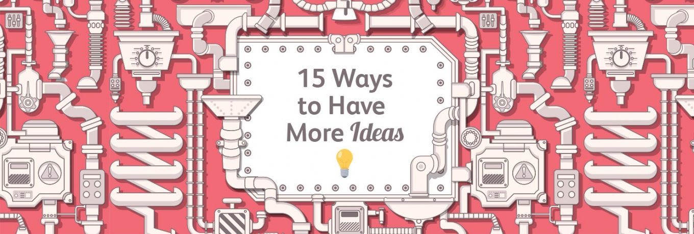 15 Easy Ways to Have More Ideas