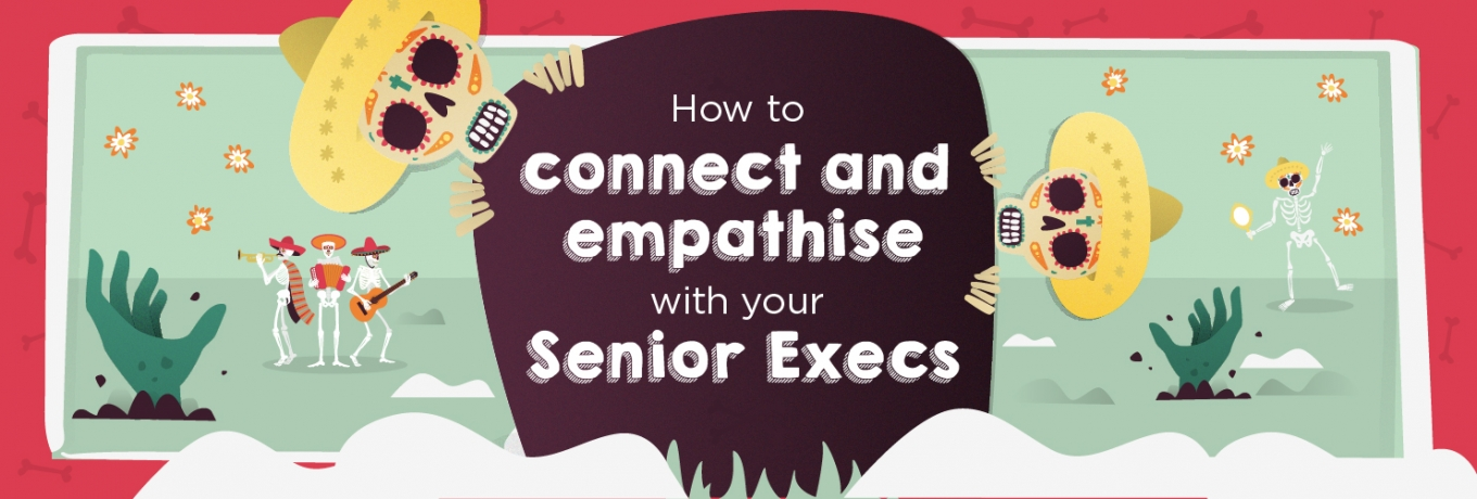 How to connect and empathise with your Senior Execs