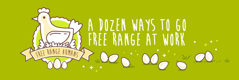 Ready to go free range at work?