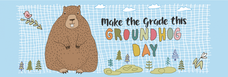 Make the Grade this Groundhog Day