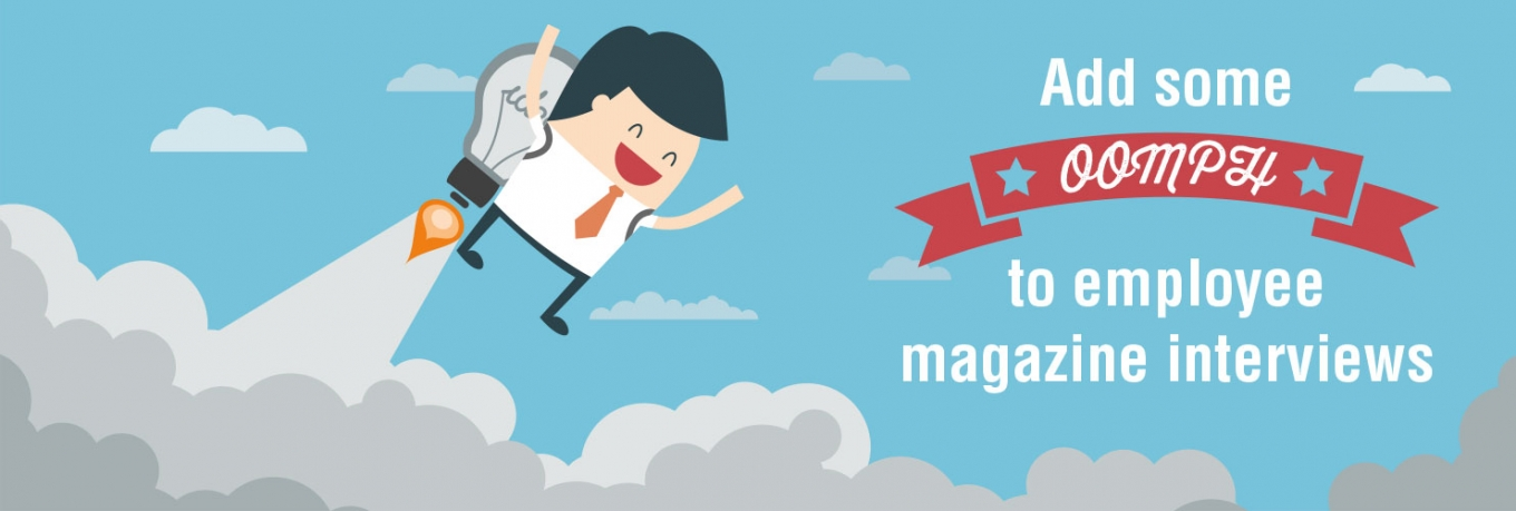 Ideas to Add Oomph to Employee Magazine Interviews