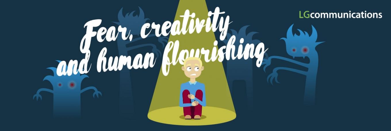 Fear, Creativity and Human Flourishing