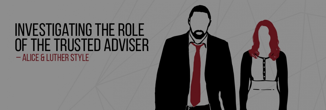 Investigating the Role of the Trusted Adviser – Alice & Luther Style
