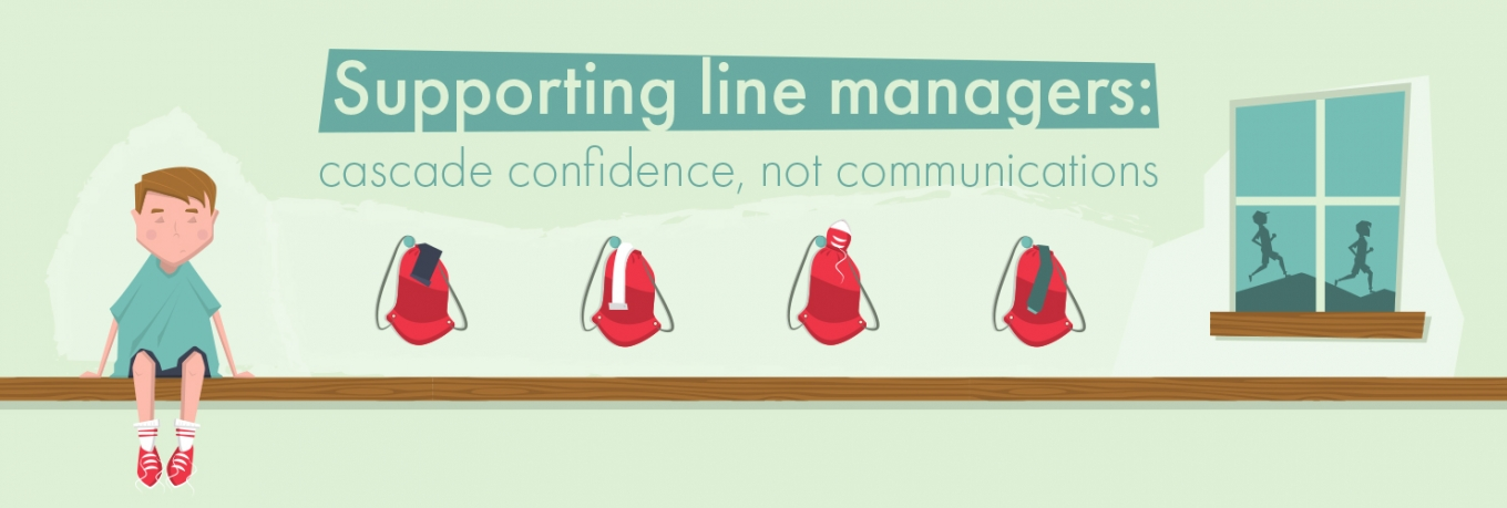 Supporting line managers: cascade confidence, not communications