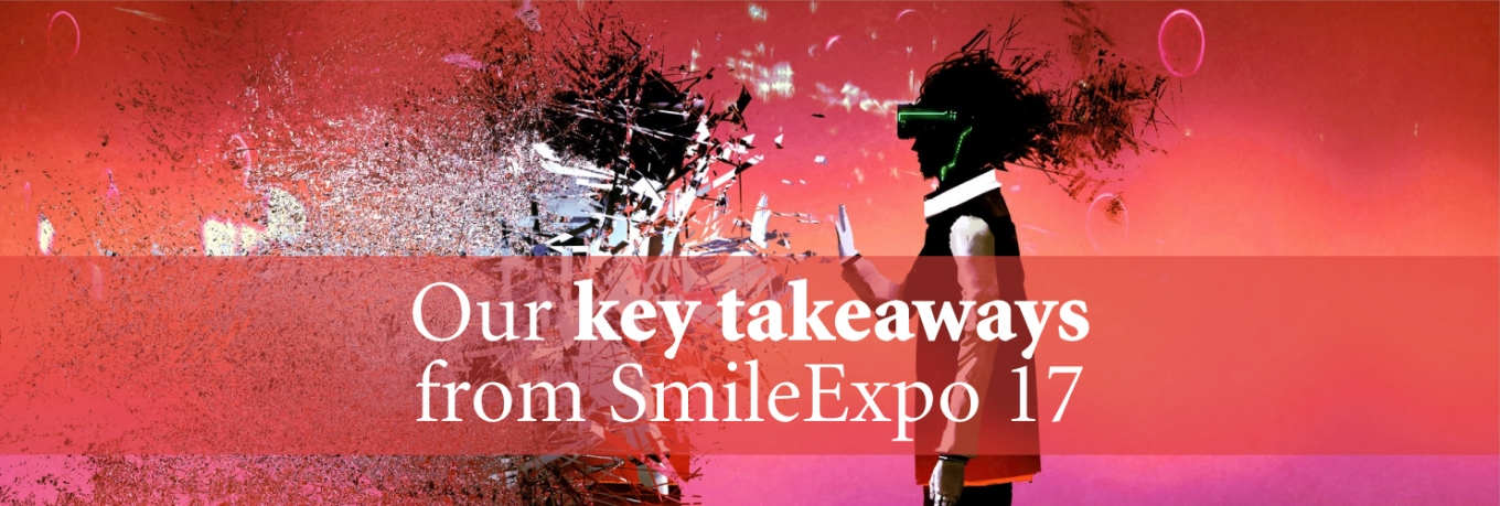 Our key takeaways from Smile Expo 17