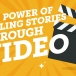The power of telling stories through video
