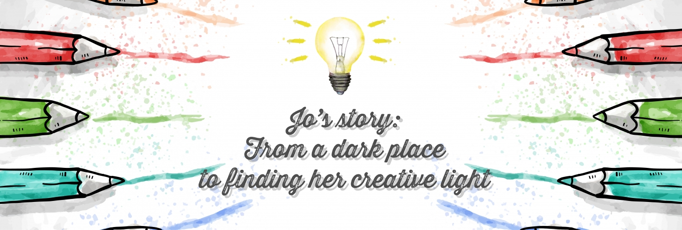 Jo's story: From a dark place to finding her creative light