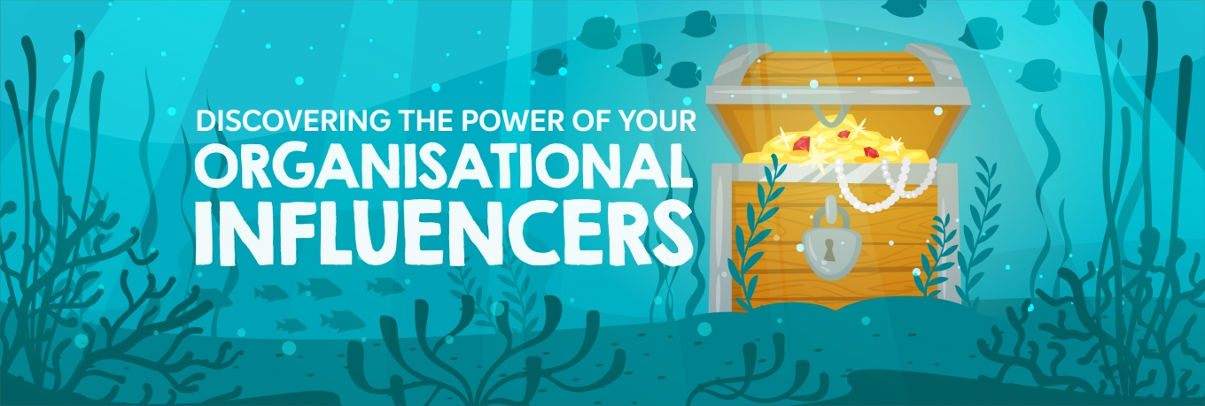 Discovering the power of your organisational influencers