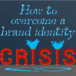 How to overcome a brand identity crisis