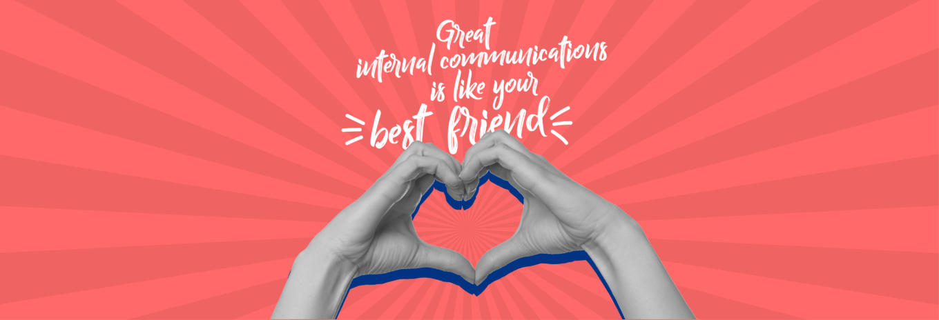 Great internal communications is like your best friend