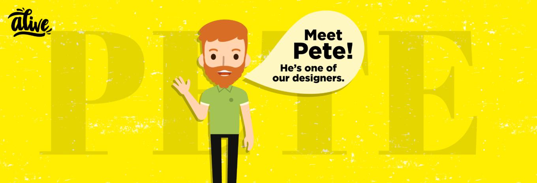 Meet the team that brings us Alive – Pete