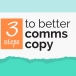 INFOGRAPHIC: 3 steps to better comms copy