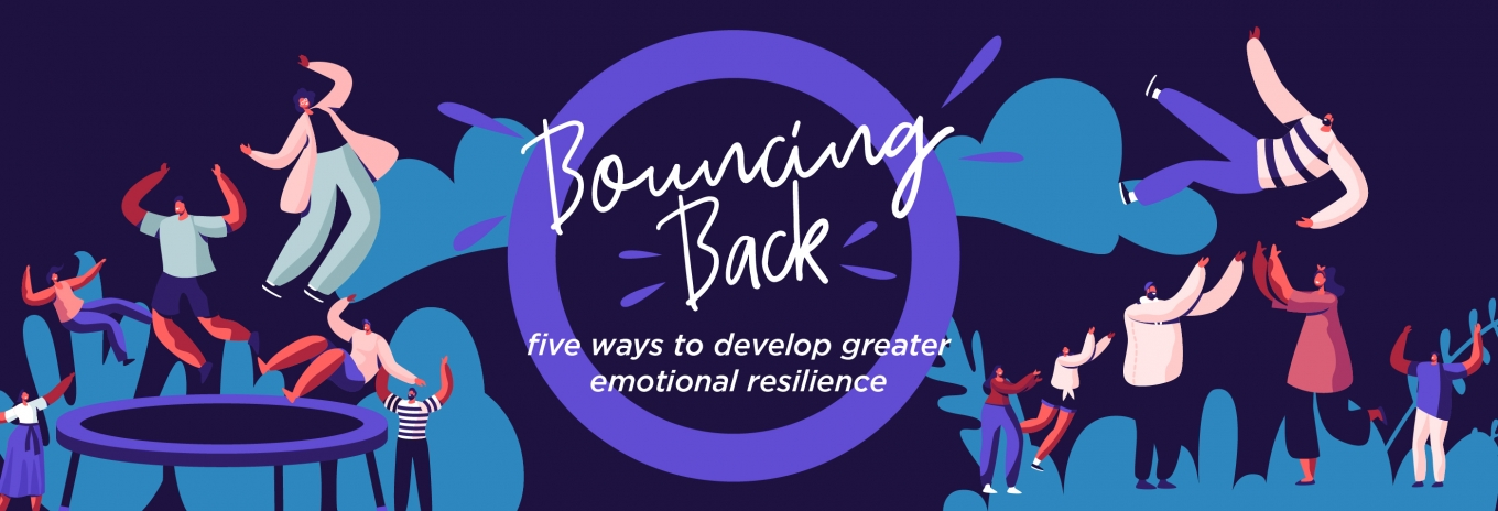 Bouncing back – five ways to develop greater emotional resilience