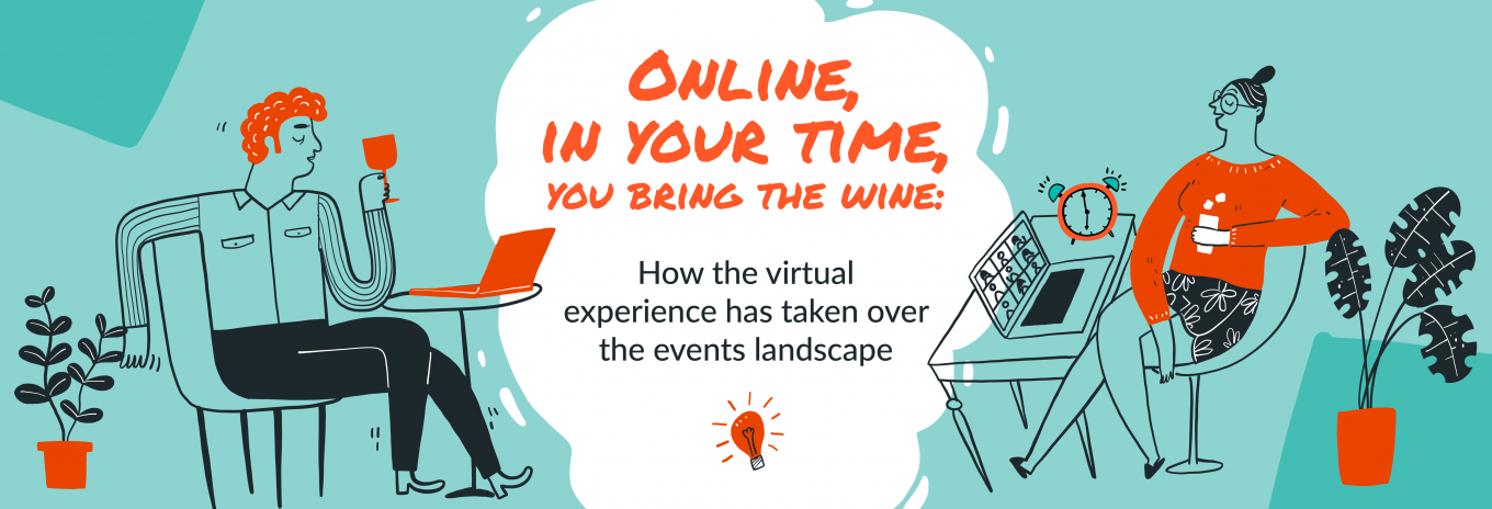 Online, in your time, you bring the wine: how the virtual experience has taken over the events landscape