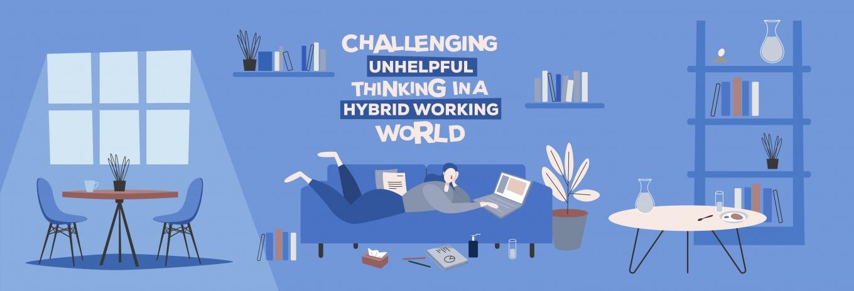 Challenging unhelpful thinking in a hybrid working world