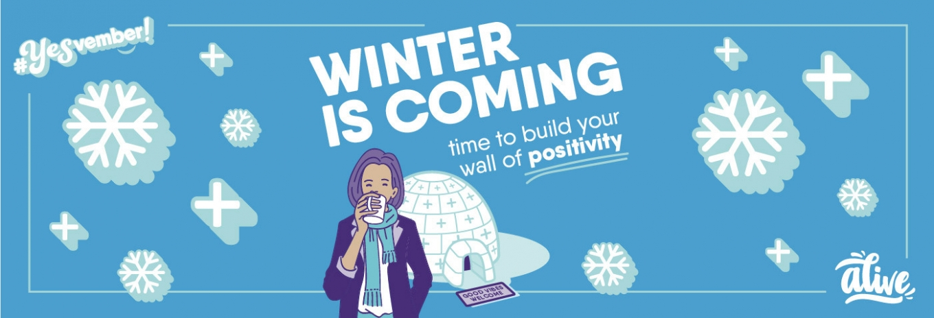 Winter is coming: time to build your wall of positivity