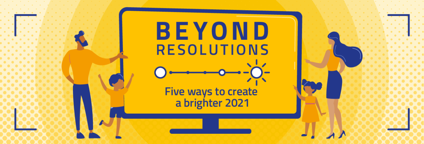 Beyond resolutions: five ways to create a brighter 2021