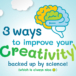 3 ways to improve your creativity (backed up by neuroscience)