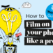 How to film on your phone like a pro