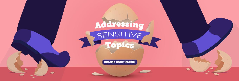 Comms conundrum: Addressing sensitive topics
