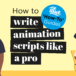 How to write animation scripts like a pro