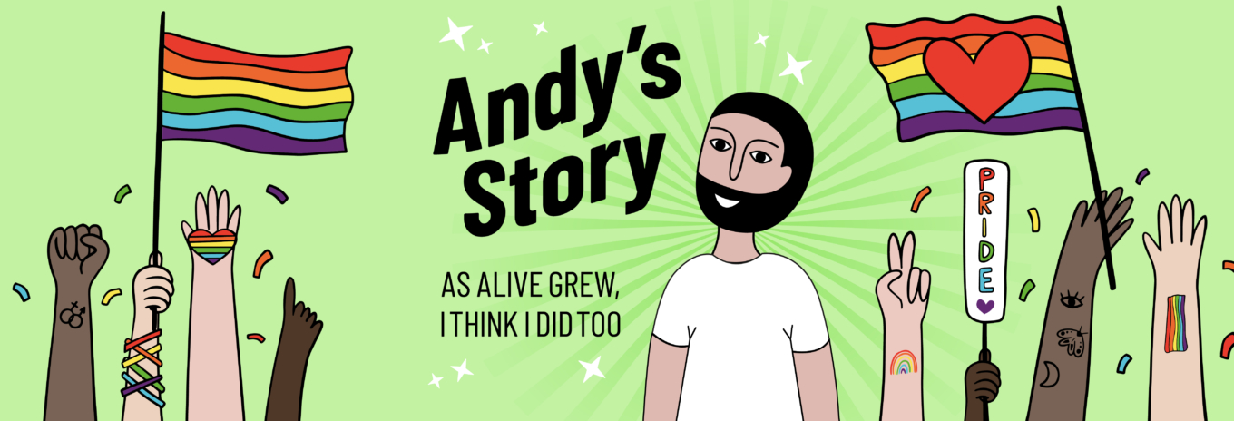 Andy's story: as Alive grew, I think I did too