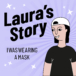 Laura's story: I was wearing a mask