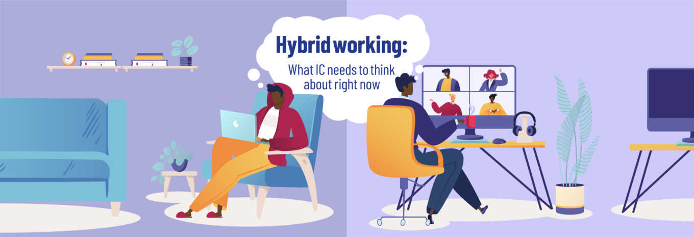 Hybrid working: What IC needs to think about right now