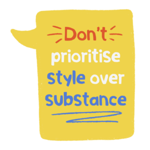 Yellow speech mark with the wording 'Don't prioritise style over substance'