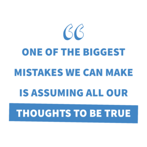 Speech marks, white background with blue wording: one of the biggest mistakes we can make is assuming all our thoughts are true