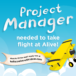 Project Manager needed to take flight at Alive!